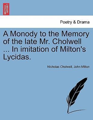 A Monody to the Memory of the Late Mr. Cholwell ... in Imitation of Milton's Lycidas.