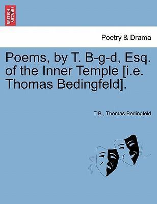Poems, by T. B-G-D, Esq. of the Inner Temple [I.E. Thomas Bedingfeld].