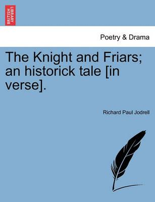 The Knight and Friars; An Historick Tale [In Verse].