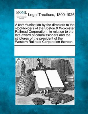 A Communication by the Directors to the Stockholders of the Boston & Worcester Railroad Corporation