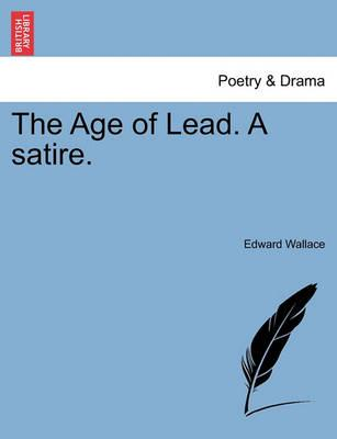 The Age of Lead. a Satire.