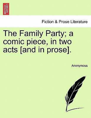 The Family Party; A Comic Piece, in Two Acts [And in Prose].
