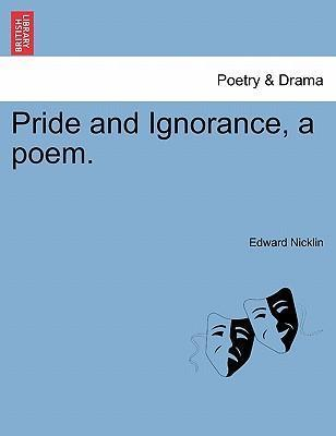 Pride and Ignorance, a Poem.