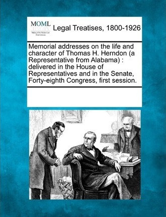 Memorial Addresses on the Life and Character of Thomas H. Herndon (a Representative from Alabama)