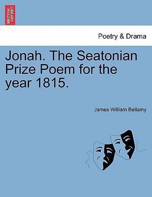 Jonah. the Seatonian Prize Poem for the Year 1815.