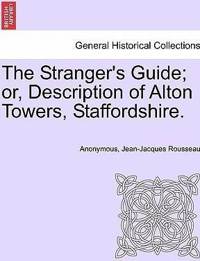 The Stranger's Guide; Or, Description of Alton Towers, Staffordshire.