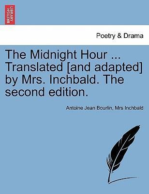 The Midnight Hour ... Translated [And Adapted] by Mrs. Inchbald. the Second Edition.