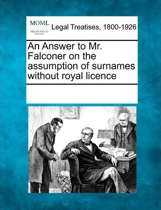 An Answer to Mr. Falconer on the Assumption of Surnames Without Royal Licence
