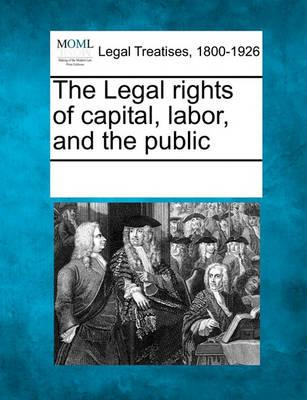 The Legal Rights of Capital, Labor, and the Public