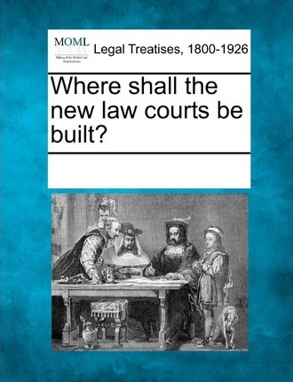 Where Shall the New Law Courts Be Built?