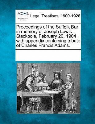 Proceedings of the Suffolk Bar in Memory of Joseph Lewis Stackpole, February 20, 1904