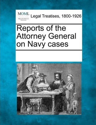 Reports of the Attorney General on Navy Cases