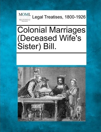 Colonial Marriages (Deceased Wife's Sister) Bill.