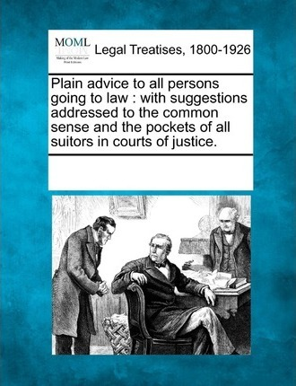 Plain Advice to All Persons Going to Law