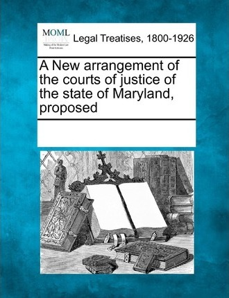 A New Arrangement of the Courts of Justice of the State of Maryland, Proposed