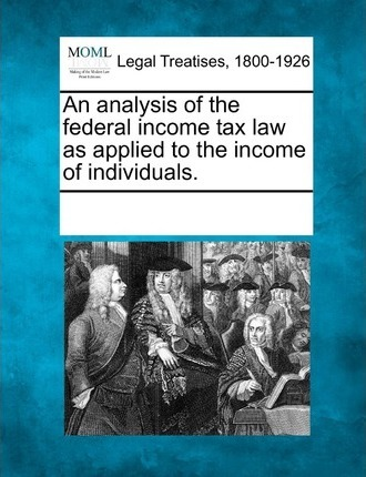 An Analysis of the Federal Income Tax Law as Applied to the Income of Individuals.