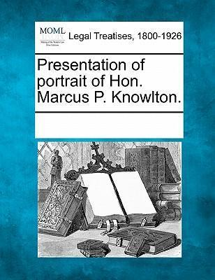 Presentation of Portrait of Hon. Marcus P. Knowlton.