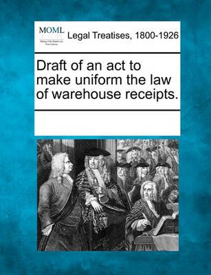 Draft of an ACT to Make Uniform the Law of Warehouse Receipts.