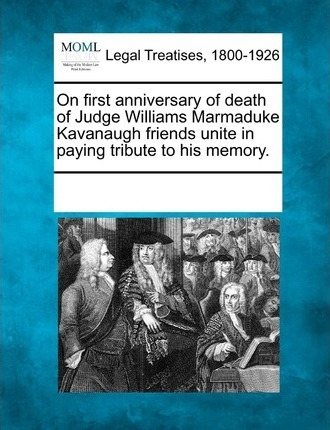 On First Anniversary of Death of Judge Williams Marmaduke Kavanaugh Friends Unite in Paying Tribute to His Memory.