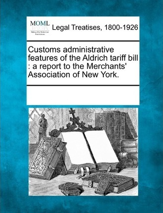 Customs Administrative Features of the Aldrich Tariff Bill