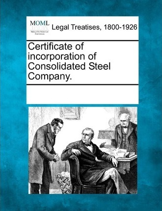 Certificate of Incorporation of Consolidated Steel Company.