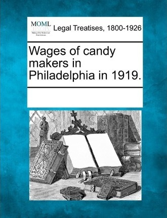 Wages of Candy Makers in Philadelphia in 1919.