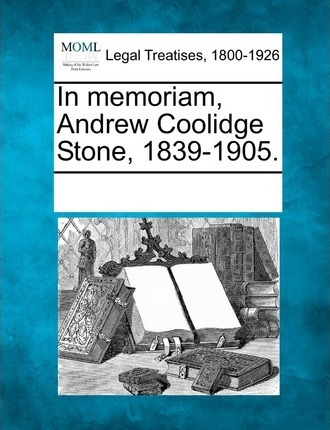 In Memoriam, Andrew Coolidge Stone, 1839-1905.