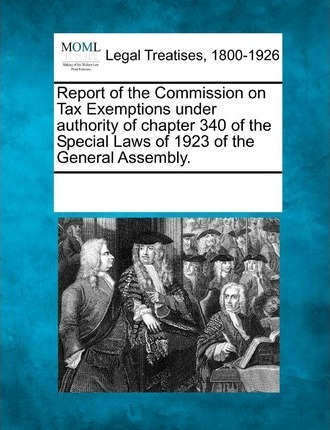 Report of the Commission on Tax Exemptions Under Authority of Chapter 340 of the Special Laws of 1923 of the General Assembly.