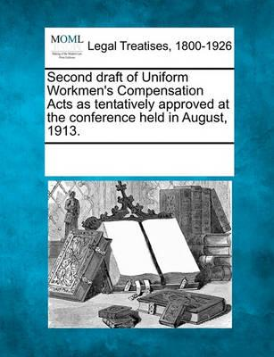 Second Draft of Uniform Workmen's Compensation Acts as Tentatively Approved at the Conference Held in August, 1913.