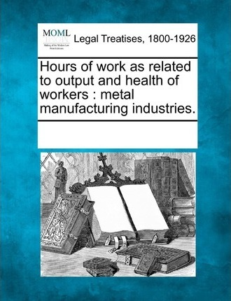 Hours of Work as Related to Output and Health of Workers