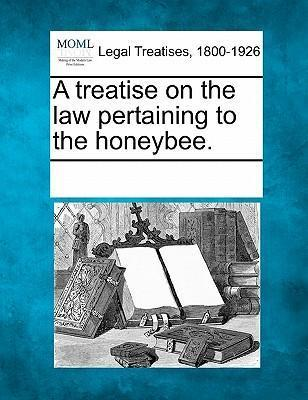 A Treatise on the Law Pertaining to the Honeybee.