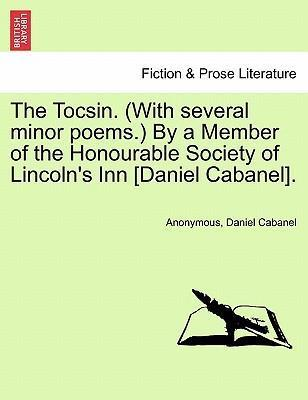 The Tocsin. (with Several Minor Poems.) by a Member of the Honourable Society of Lincoln's Inn [Daniel Cabanel].