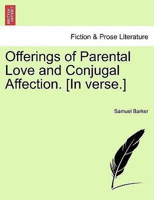 Offerings of Parental Love and Conjugal Affection. [In Verse.]