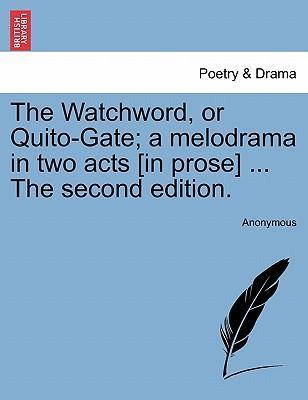 The Watchword, or Quito-Gate; A Melodrama in Two Acts [In Prose] ... the Second Edition.