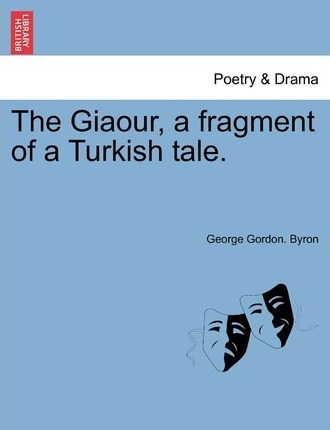 The Giaour, a Fragment of a Turkish Tale.