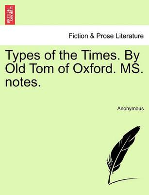Types of the Times. by Old Tom of Oxford. Ms. Notes.