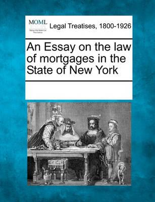 An Essay on the Law of Mortgages in the State of New York