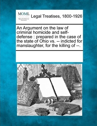 An Argument on the Law of Criminal Homicide and Self-Defense