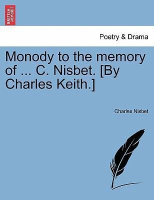 Monody to the Memory of ... C. Nisbet. [By Charles Keith.]