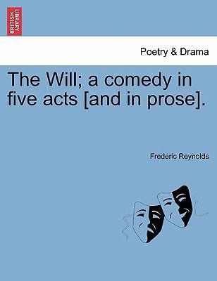 The Will; A Comedy in Five Acts [And in Prose].