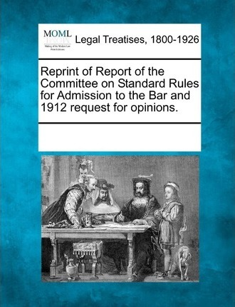 Reprint of Report of the Committee on Standard Rules for Admission to the Bar and 1912 Request for Opinions.
