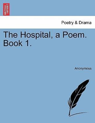 The Hospital, a Poem. Book 1.