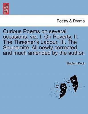 Curious Poems on Several Occasions, Viz. I. on Poverty. II. the Thresher's Labour. III. the Shunamite. All Newly Corrected and Much Amended by the Author.