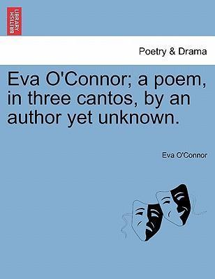 Eva O'Connor; A Poem, in Three Cantos, by an Author Yet Unknown.