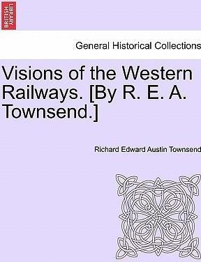 Visions of the Western Railways. [By R. E. A. Townsend.]
