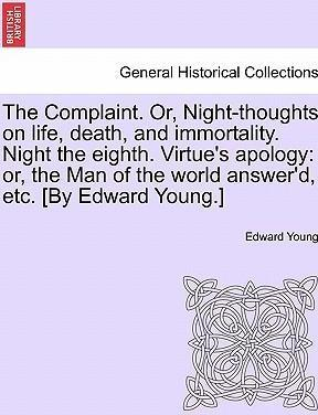 The Complaint. Or, Night-Thoughts on Life, Death, and Immortality. Night the Eighth. Virtue's Apology
