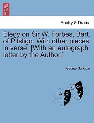 Elegy on Sir W. Forbes, Bart. of Pitsligo. with Other Pieces in Verse. [With an Autograph Letter by the Author.]