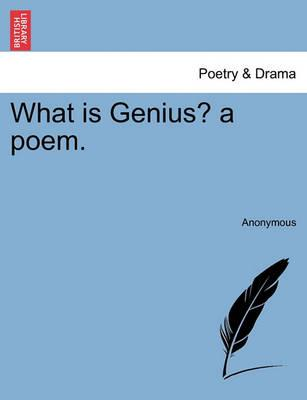 What Is Genius? a Poem.