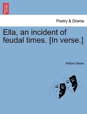 Ella, an Incident of Feudal Times. [In Verse.]