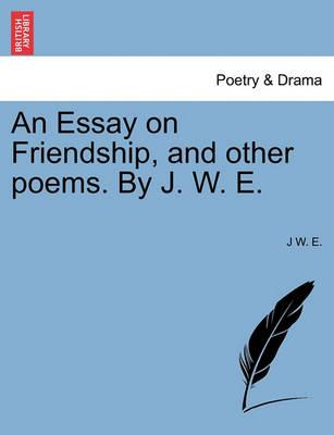 An Essay on Friendship, and Other Poems. by J. W. E.